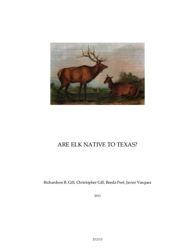 ARE ELK NATIVE TO TEXAS?Richardson B. Gill, Christopher Gill, Reeda Peel, Javier Vasquez                              2013...