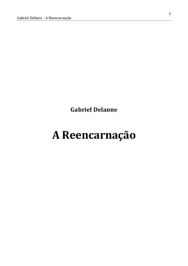 Gabriel Dellane – A Reencarnação  www.autoresespiritasclassicos.com  Gabriel Delanne  A Reencarnação  1