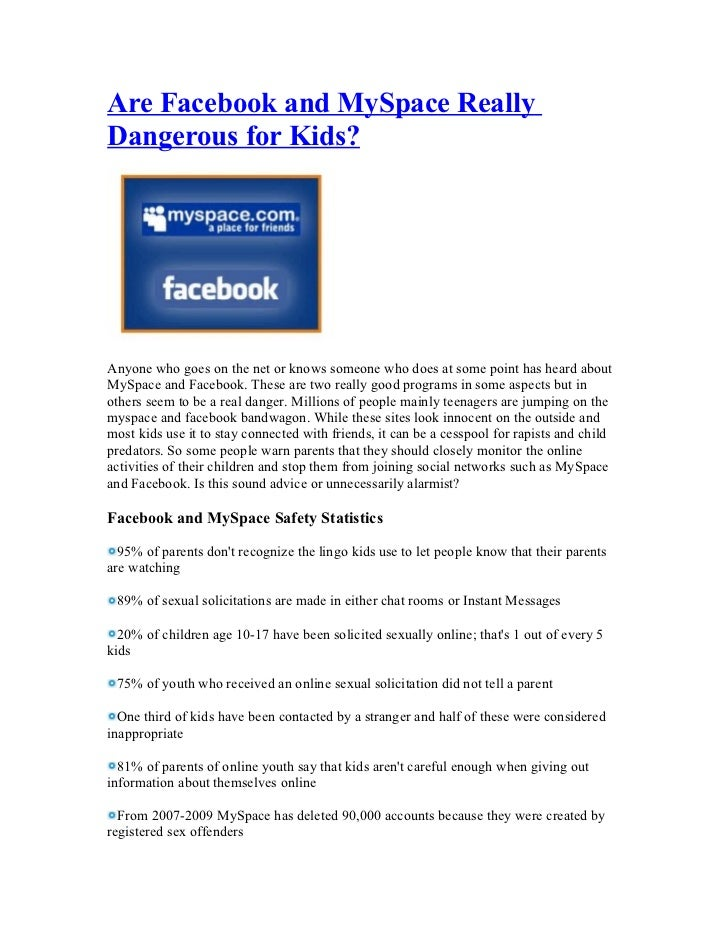 Are Facebook and MySpace ReallyDangerous for Kids?Anyone who goes on the net or knows someone who does at some point has h...