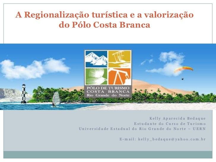 A Regionalização turística e a valorização do Pólo Costa Branca<br />Kelly Aparecida Bedaque <br />Estudante do Curso de T...