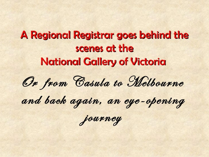 A Regional Registrar goes behind the           scenes at the    National Gallery of VictoriaOr from Casula to Melbourneand...