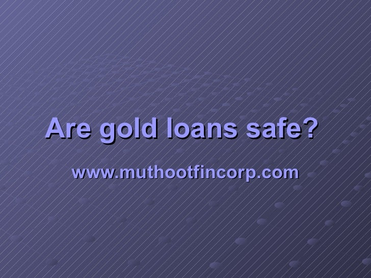 Are gold loans safe?   www.muthootfincorp.com