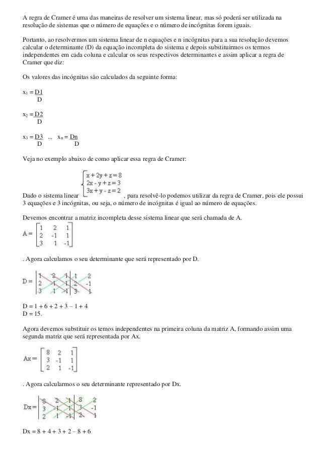 A regra de Cramer é uma das maneiras de resolver um sistema linear, mas só poderá ser utilizada na resolução de sistemas q...