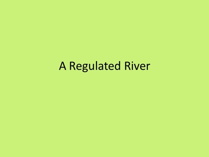 A regulated river