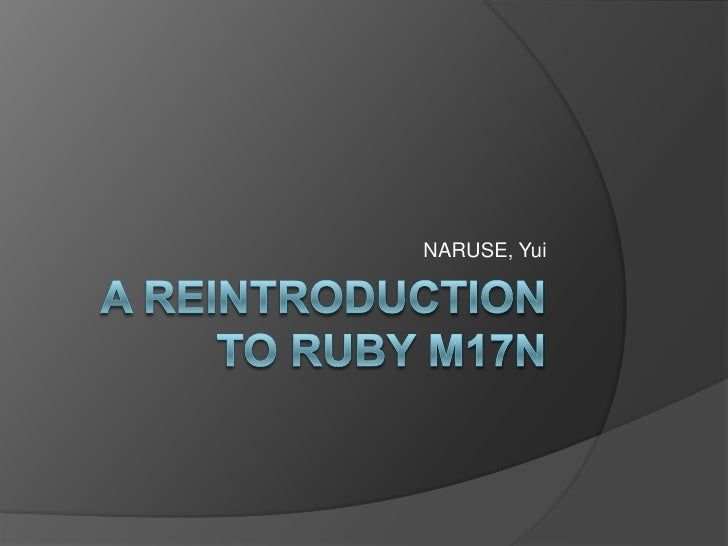 A reintroduction to Ruby M17N<br />NARUSE, Yui<br />