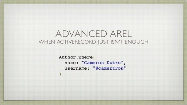"""ADVANCED AREL WHEN ACTIVERECORD JUST ISN'T ENOUGH Author.where( name: """"Cameron Dutro"""", username: """"@camertron"""" )"""