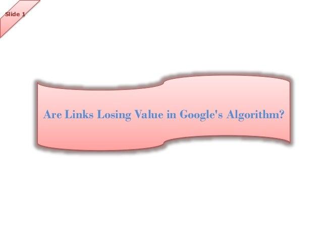 Slide 1  Are Links Losing Value in Google's Algorithm?