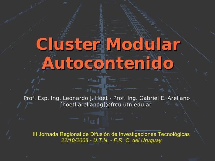 Cluster Modular Autocontenido Prof. Esp. Ing. Leonardo J. Hoet - Prof. Ing. Gabriel E. Arellano [hoetl,arellanog]@frcu.utn...