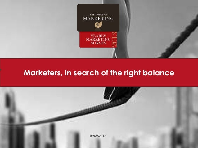 Marketers, in search of the right balance                  #YMS2013                      1