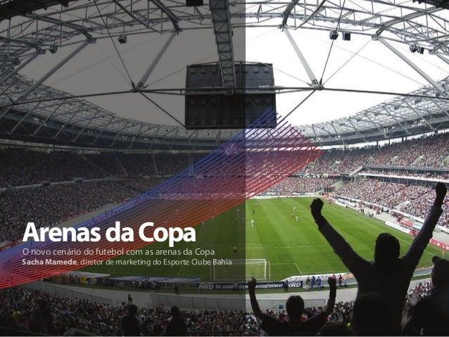 O novo cenário do futebol com as arenas da Copa Sacha Mamede, diretor de marketing do Esporte Clube Bahia ArenasdaCopa