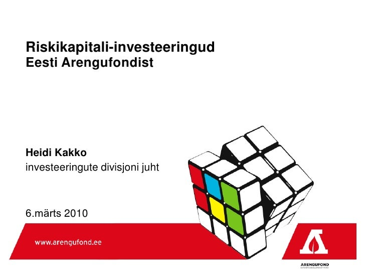 Riskikapitali-investeeringud Eesti Arengufondist     Heidi Kakko investeeringute divisjoni juht    6.märts 2010