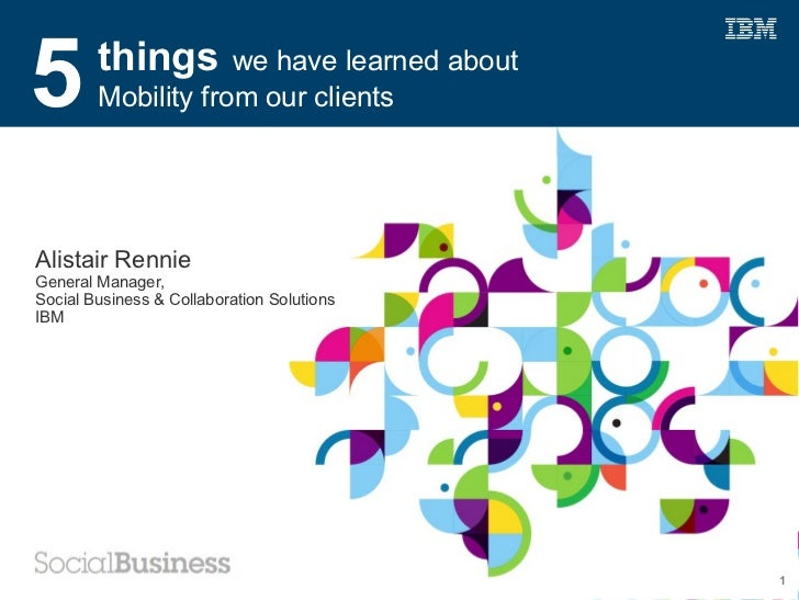 Five things we have learned about mobility from our clients -- IBM, Alistair Rennie