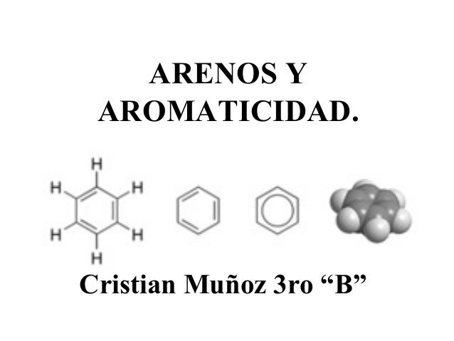 "ARENOS Y AROMATICIDAD.  Cristian Muñoz 3ro ""B"""