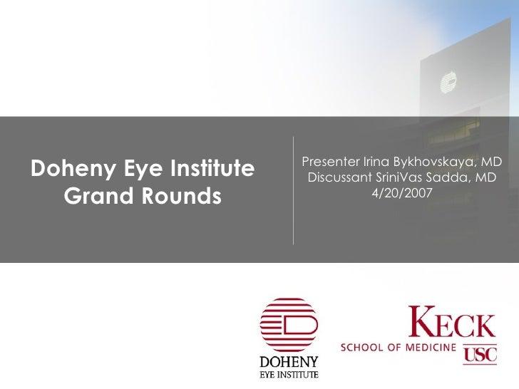 Doheny Eye Institute Grand Rounds Presenter Irina Bykhovskaya, MD Discussant SriniVas Sadda, MD 4/20/2007