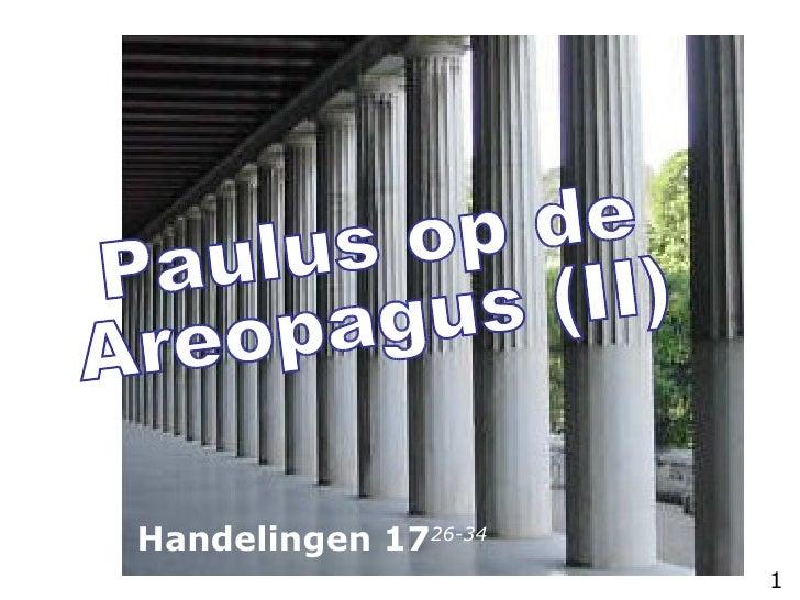 Paulus op de Areopagus (II) Handelingen 17 26-34 1