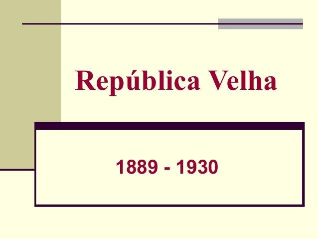 A República Velha (1889-1930)
