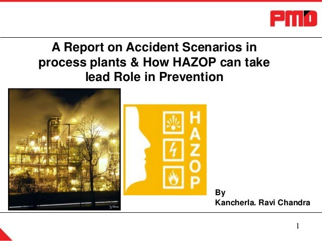 A Report on Accident Scenarios in process plants & How HAZOP can take lead Role in Prevention  By Kancherla. Ravi Chandra ...
