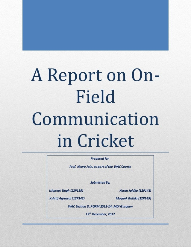 A Report on On-      FieldCommunication   in Cricket                                Prepared for,               Prof. Neer...