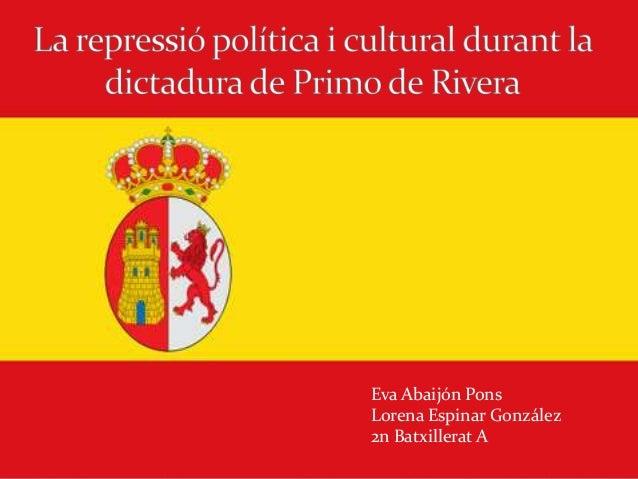 A repressió a la dictadura de primo de rivera eva a i lorena e