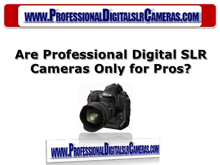 Are Professional Digital SLR Cameras Only for Pros?<br />