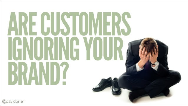 Are customers ignoring your brand?
