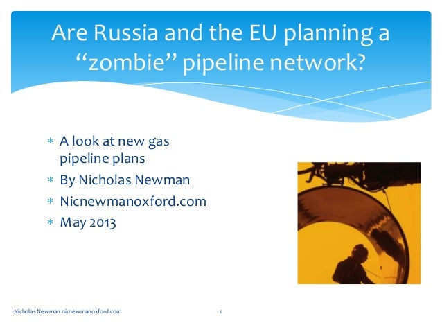 A look at new gaspipeline plansBy Nicholas NewmanNicnewmanoxford.comMay 2013Nicholas Newman nicnewmanoxford.com 1Are Russi...