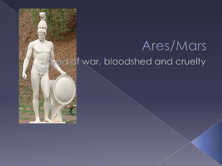 Ares/Mars<br />God of war,bloodshed and cruelty<br />