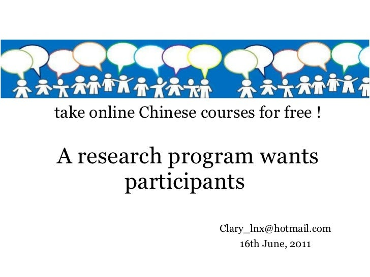 A research program wants   participants   take online Chinese courses for free ! [email_address] 16th June, 2011