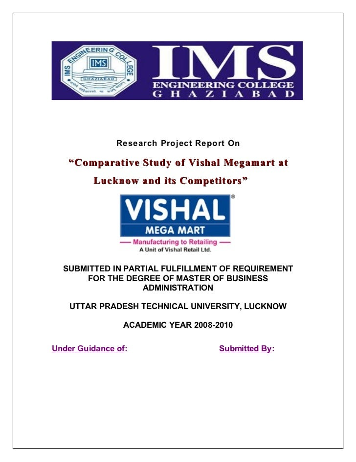 "Research Project Report On    ""Comparative Study of Vishal Megamart at         Lucknow and its Competitors""  SUBMITTED IN ..."