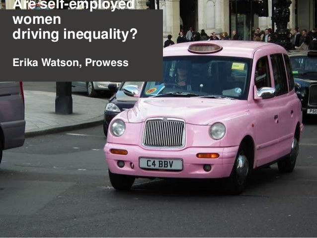 Are self-employed women driving inequality? Erika Watson, Prowess