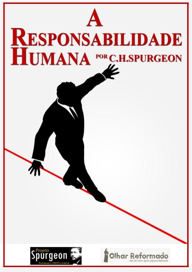 A Responsabilidade Humana  Sermão pregado na manhã de Domingo, 16 de Maio de 1858,  Por Charles Haddon Spurgeon  No Music ...