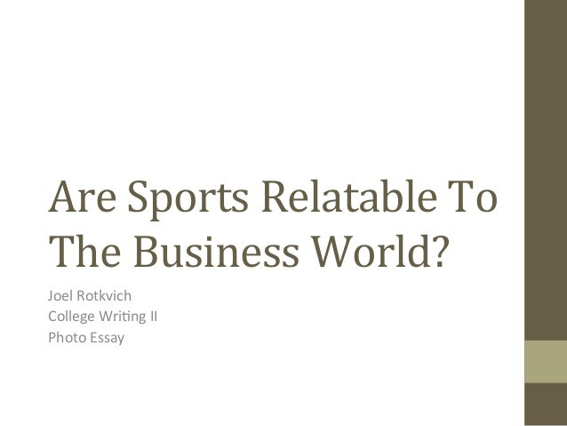 Are  Sports  Relatable  To   The  Business  World?   Joel  Rotkvich   College  Wri1ng  II   Photo...