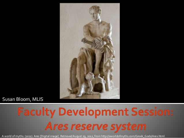 Susan Bloom, MLIS A world of myths. (2011).Ares [Digital image]. RetrievedAugust 29, 2012, from http://aworldofmyths.com/G...