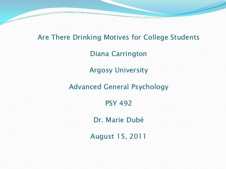 Are There Drinking Motives for College StudentsDiana CarringtonArgosy UniversityAdvanced General PsychologyPSY 492Dr. Mari...