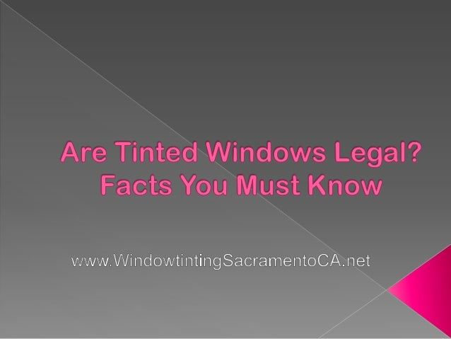 Are Tinted Windows Legal? Facts You Must Know