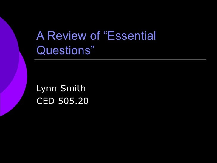 "A Review of ""Essential Questions"" Lynn Smith CED 505.20"