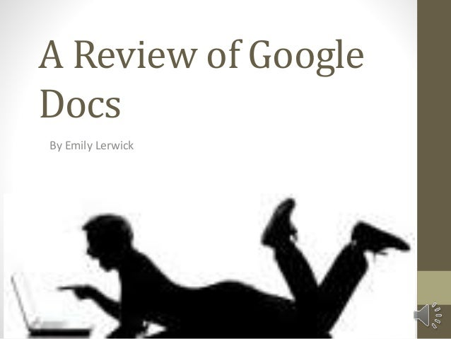 A Review of Google Docs By Emily Lerwick