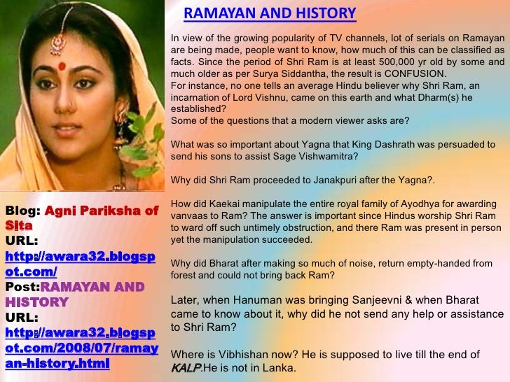 RAMAYAN AND HISTORY <br />In view of the growing popularity of TV channels, lot of serials on Ramayan are being made, peop...