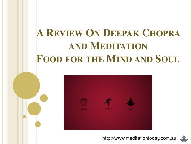 A REVIEW ON DEEPAK CHOPRA AND MEDITATION FOOD FOR THE MIND AND SOUL  http://www.meditationtoday.com.au