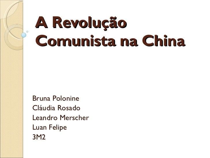 A Revolução Comunista na China Bruna Polonine Cláudia Rosado Leandro Merscher Luan Felipe 3M2