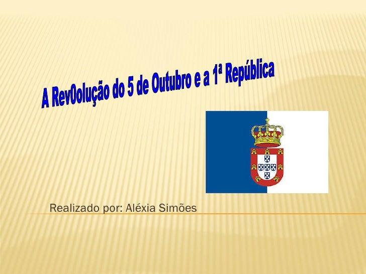 A Revolução do 5 de Outubro e a 1ª República  aléxia