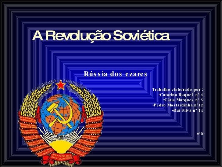 A Revolução Soviética <ul><li>Rússia dos czares </li></ul><ul><li>Trabalho elaborado por : </li></ul><ul><li>-Catarina Raq...