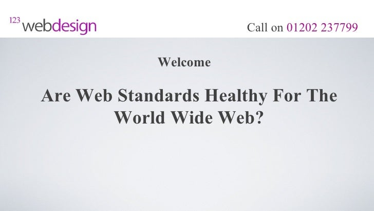 Call on 01202 237799            WelcomeAre Web Standards Healthy For The       World Wide Web?