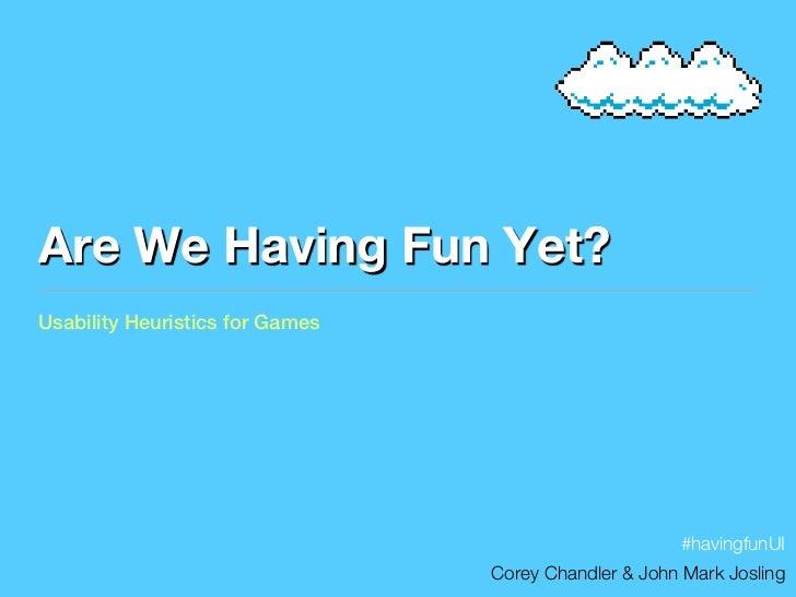Are We Having Fun Yet: Usability Heuristics