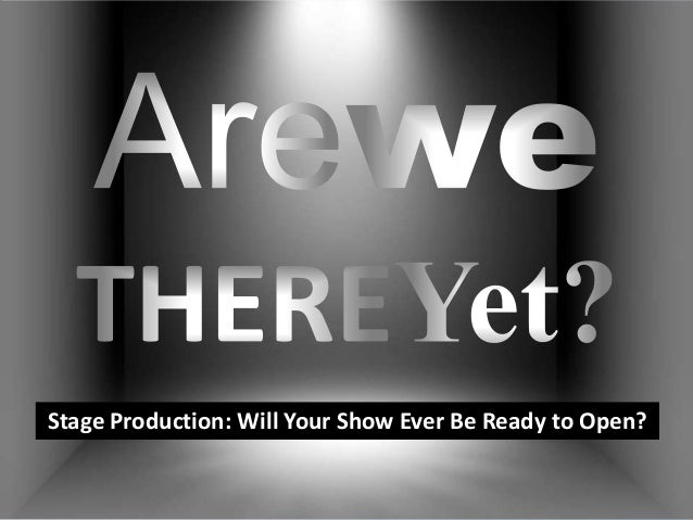 Stage Production: Will Your Show Ever Be Ready to Open?