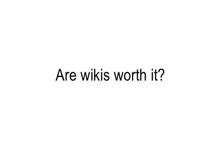 Are Wikis Worth It