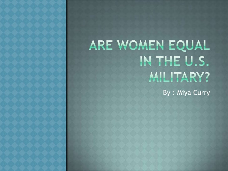 Are Women Equalin the U.S. military?<br />By : Miya Curry<br />