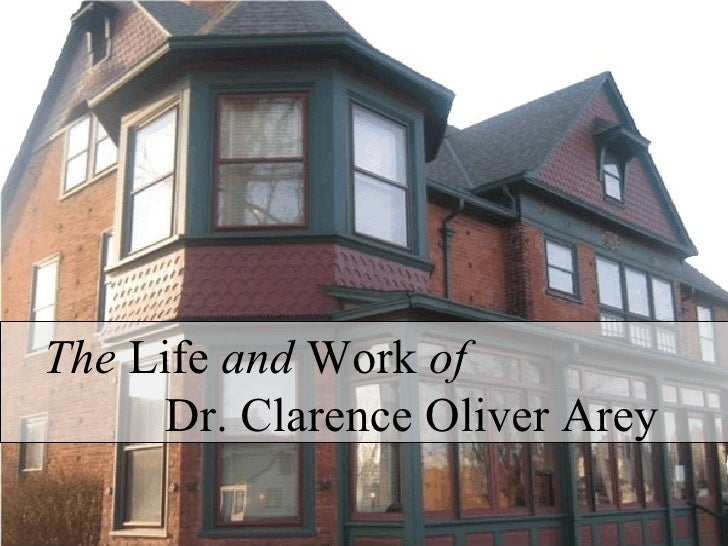 The  Life  and  Work  of   Dr. Clarence Oliver Arey
