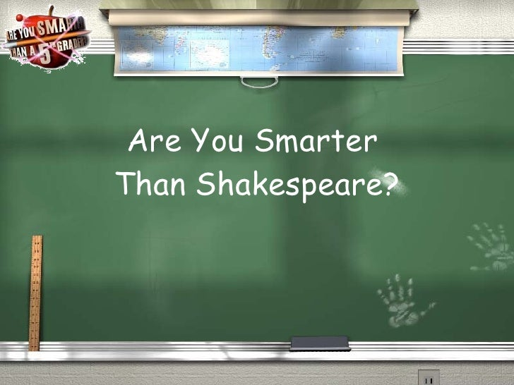 Are You Smarter  Than Shakespeare?