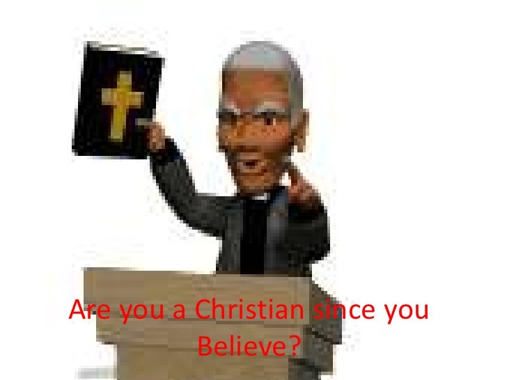 Are you a Christian since you Believe?<br />